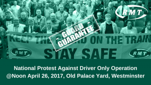 National Protest Against Driver Only Operation@Noon April 26, 2017, Old Palace Yard, Westminster